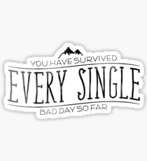 You Have Survived EVERY SINGLE Bad Day So Far Sticker