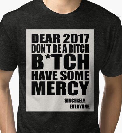 Funny New Years - Dear 2017 Don't Be a B*tch Tri-blend T-Shirt