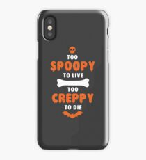 Too Spoopy to Live.  Too Creppy to Die. iPhone Case/Skin