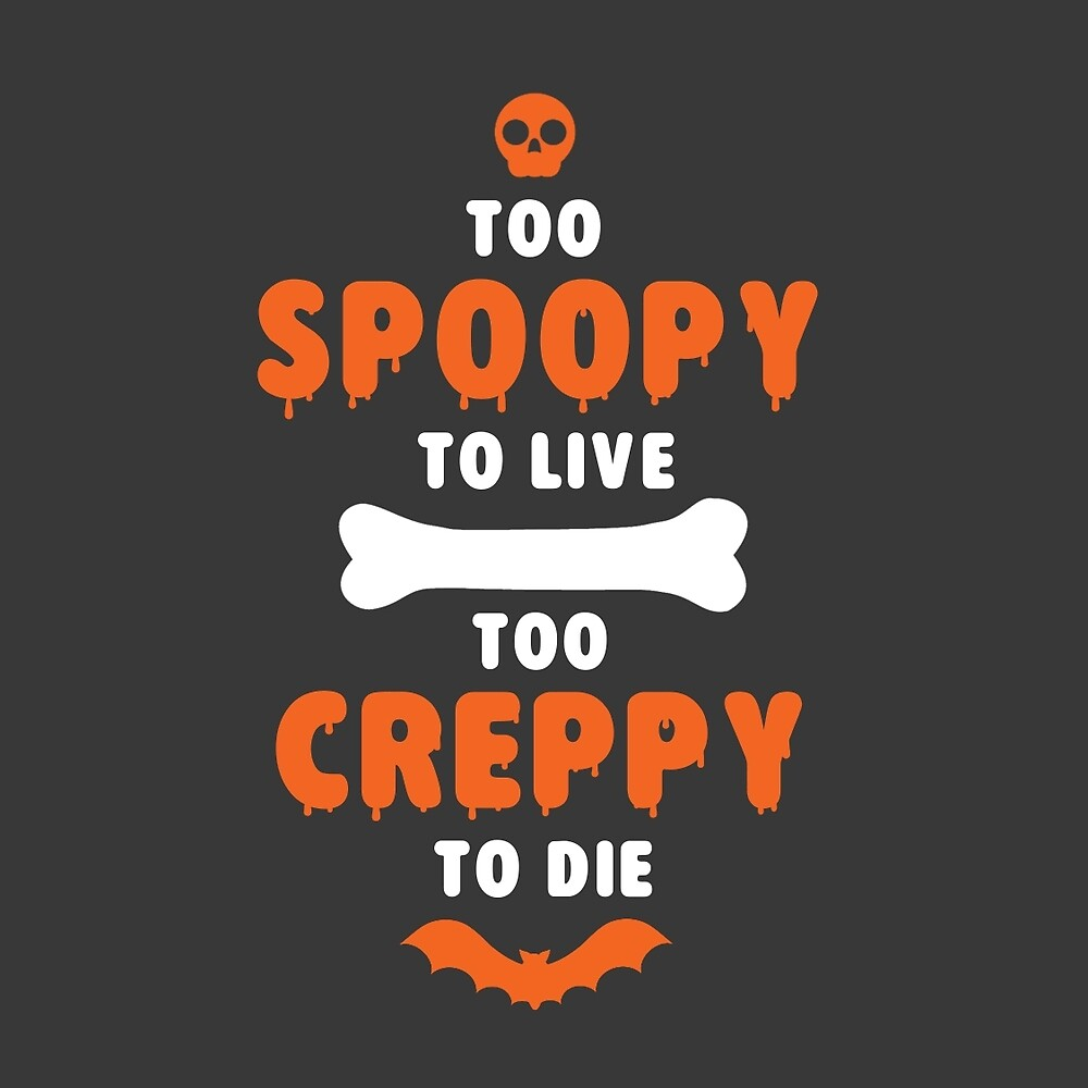 Too Spoopy Live Creppy Die Snellby