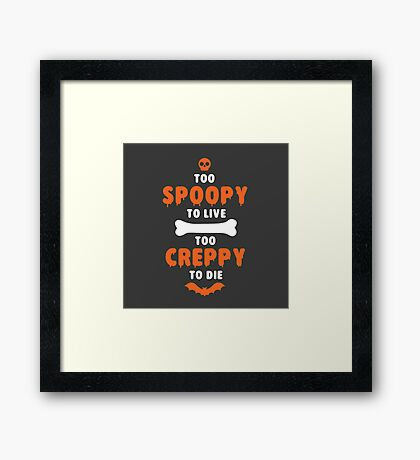 Too Spoopy to Live.  Too Creppy to Die. Framed Print