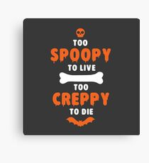 Too Spoopy to Live.  Too Creppy to Die. Canvas Print