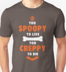 Too Spoopy to Live.  Too Creppy to Die. Unisex T-Shirt