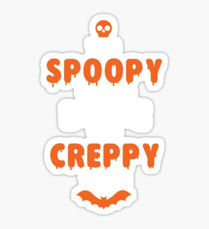 Too Spoopy to Live.  Too Creppy to Die. Sticker
