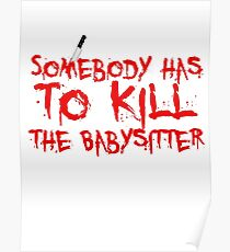 somebody has to Kill the babysitter Poster