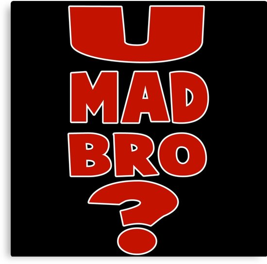 you mad bro funny quote by huggymauve