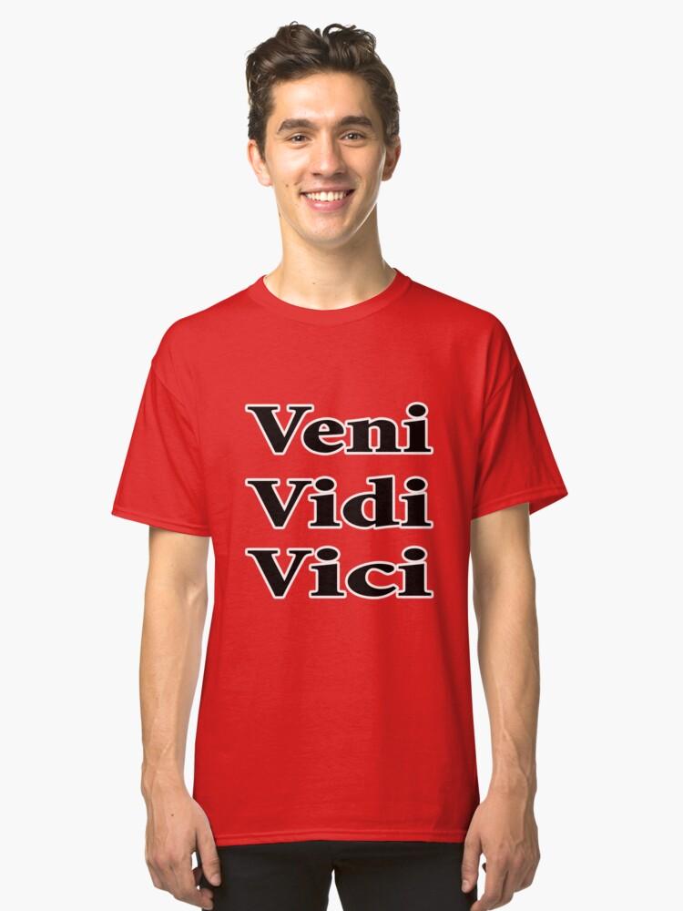 veni vidi vici funny quote Classic T-Shirt Front