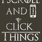 I Scroll and I Click Things  Funny Internet Parody  by electrovista