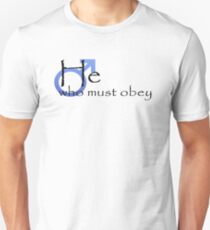 He who must obey Unisex T-Shirt