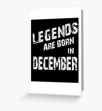 LEGENDS Are Born In December T-shirt Greeting Card