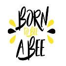Born to Bee Eine Biene! von kijkopdeklok