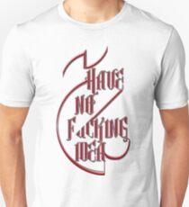 I Have No Fucking Idea T-Shirt