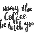 May the coffee be with you by Anastasiia Kucherenko