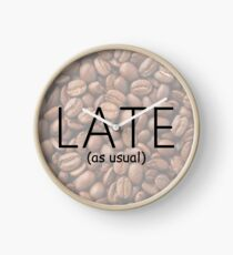 Late As Usual Clock
