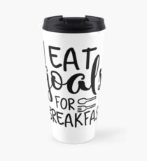 I Eat Goals For Breakfast Travel Mug