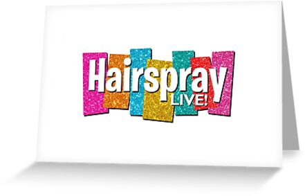 Hairspray Live Greeting Cards By Lkeyes817