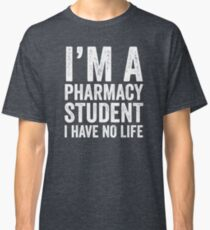 I'm A Pharmacy Student I Have No Life Classic T-Shirt