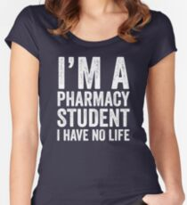 I'm A Pharmacy Student I Have No Life Women's Fitted Scoop T-Shirt