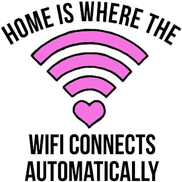 Home Is Where The Wifi Connects Automatically by teenthings