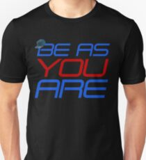 Be As You Are Unisex T-Shirt