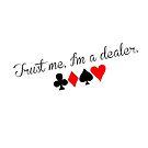 Trust Me, I'm A Dealer by roonilwazlib