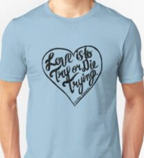 Love is to try or die trying T-Shirt