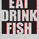 EAT, DRINK, FISH by CoffeeWasted