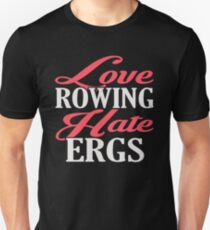 Love Rowing Hate Ergs T-Shirt