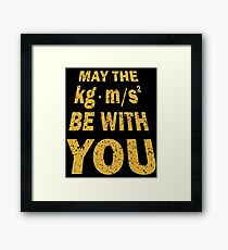 May The Force Be With You Funny Shirt for Engineers Framed Print