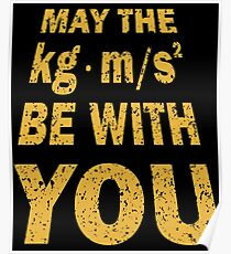 May The Force Be With You Funny Shirt for Engineers Poster