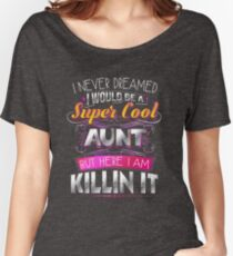 I Never Dreamed I Would Be A Super Cool Aunt Pink Women's Relaxed Fit T-Shirt
