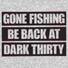 Gone Fishing, Be Back at Dark Thirty by CoffeeWasted