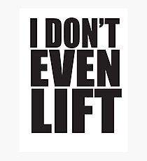 I Don't Even Lift Photographic Print