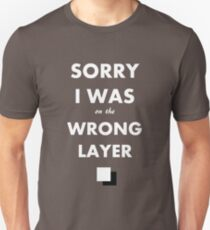 Sorry I Was on the Wrong Layer T-Shirt