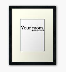 Your mom.  - Sigmund Freud.  Framed Print