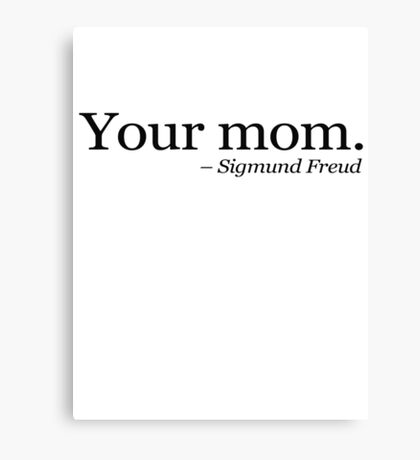 Your mom.  - Sigmund Freud.  Canvas Print