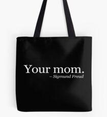 Your mom.  - Sigmund Freud. - White Tote Bag