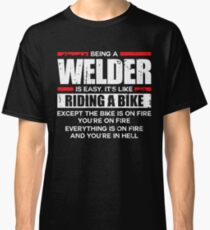 Being A Welder Is Easy Like Riding A Bike Classic T-Shirt