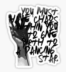 """You must have chaos within you to give birth to a dancing star."" ― Friedrich Nietzsche Sticker"