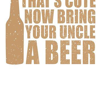 Das ist süß Jetzt bring deinen Onkel ein Bier von TheFlying6