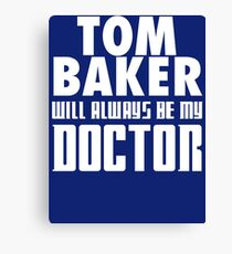 Doctor Who - Tom Baker will always be my Doctor Canvas Print