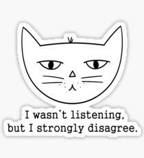 SASSY CAT: I WASN'T LISTENING Sticker