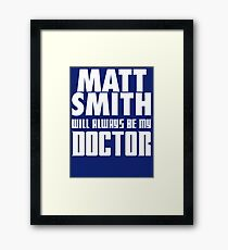 Doctor Who - Matt Smith will always be my Doctor Framed Print