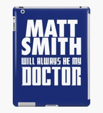 Doctor Who - Matt Smith will always be my Doctor iPad Case/Skin