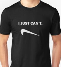 I Just Can't Unisex T-Shirt