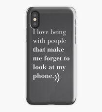 i love being with people that make me forget to look at my phone iPhone Case