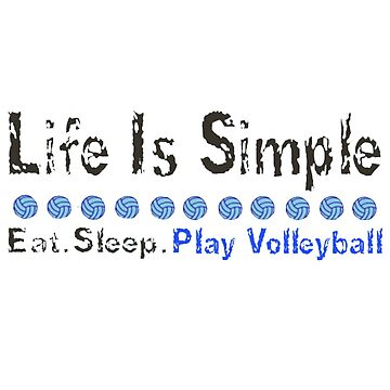 Eat Sleep Play Volleyball by Rywreck