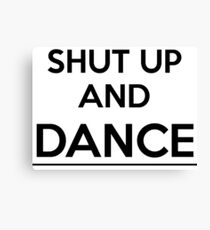 Shut up and dance Canvas Print