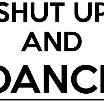 Shut up and dance by Phineasd