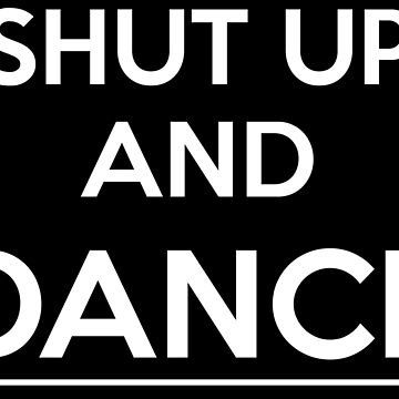 Shut up and dance (white) by Phineasd